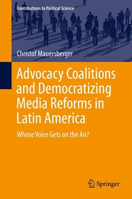 Abbildung von Mauersberger   Advocacy Coalitions and Democratizing Media Reforms in Latin America   1st ed. 2015   2015   Whose Voice Gets on the Air?