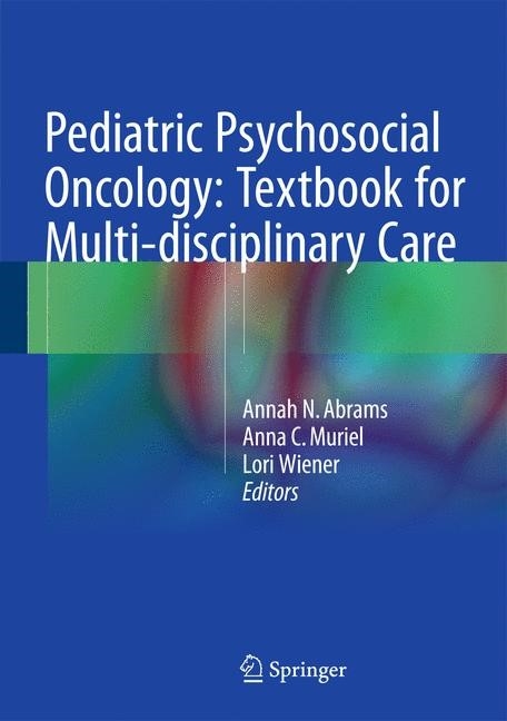 Abbildung von Abrams / Muriel / Wiener | Pediatric Psychosocial Oncology: Textbook for Multidisciplinary Care | 1st ed. 2016 | 2015