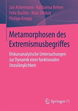 Abbildung von Ackermann / Behne / Buchta   Metamorphosen des Extremismusbegriffes   2015   2015   Diskursanalytische Untersuchun...
