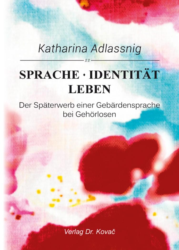 Sprache – Identität – Leben: Der Späterwerb einer Gebärdensprache bei Gehörlosen | Adlassnig, 2015 | Buch (Cover)