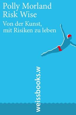 Abbildung von Morland | Risk Wise | 2015 | Von der Kunst, mit Risiken zu ...