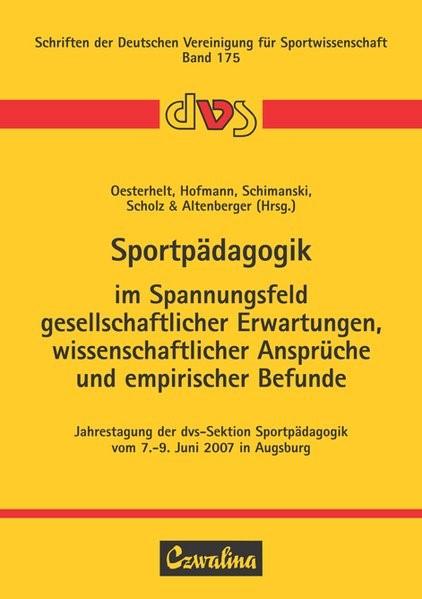 Sportpädagogik im Spannungsfeld gesellschaftlicher Erwartungen, wissenschaftlicher Ansprüche und empirischer Befunde | Oesterhelt / Hofmann / Schimanski / Scholz / Altenberger, 2008 | Buch (Cover)