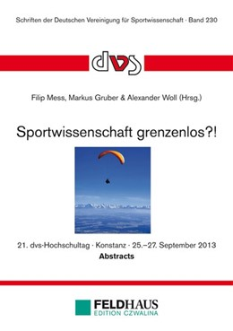 Abbildung von Mess / Gruber / Woll   Sportwissenschaft grenzenlos?!   2013   Abstractband zum 21. dvs-Hochs...