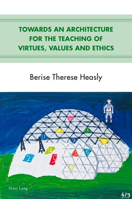 Abbildung von Heasly   Towards an Architecture for the Teaching of Virtues, Values and Ethics   1. Auflage   2015   beck-shop.de