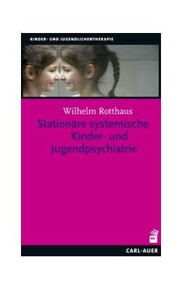 Abbildung von Rotthaus | Stationäre systemische Kinder- und Jugendpsychiatrie | 1. Auflage | 2015 | beck-shop.de