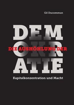 Abbildung von / Ducommun | Die Aushöhlung der Demokratie | 2015 | Kapitalkonzentration und Macht