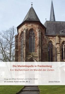 Abbildung von Kümmel / Meier | Die Marienkapelle in Frankenberg. Ein Wallfahrtsort im Wandel der Zeiten | 1. Auflage | 2015 | beck-shop.de