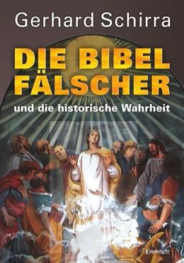 Abbildung von Schirra | Die Bibelfälscher und die historische Wahrheit | 2., Überarbeitete und erweiterte Neuauflage | 2015