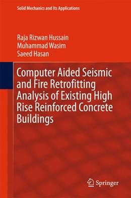 Abbildung von Hussain / Wasim | Computer Aided Seismic and Fire Retrofitting Analysis of Existing High Rise Reinforced Concrete Buildings | 1. Auflage | 2015 | 222 | beck-shop.de