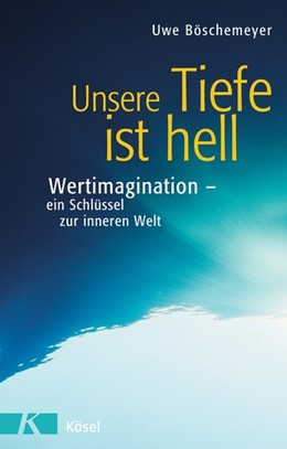 Abbildung von Böschemeyer   Unsere Tiefe ist hell   2005   Werteimagination - ein Schlüss...