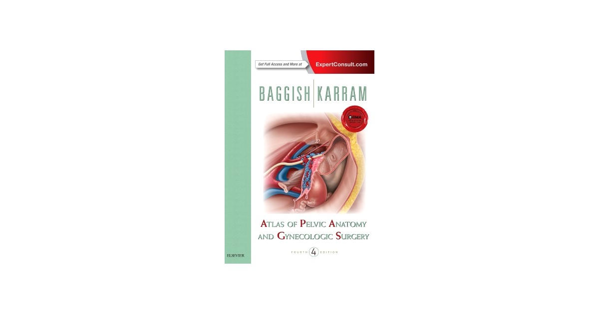 Atlas of Pelvic Anatomy and Gynecologic Surgery   Baggish / Karram ...