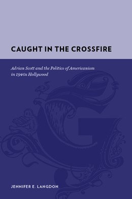 Abbildung von Langdon | Caught in the Crossfire | 2009 | Adrian Scott and the Politics ...