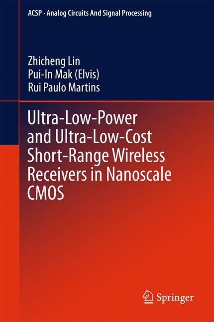 Ultra-Low-Power and Ultra-Low-Cost Short-Range Wireless Receivers in Nanoscale CMOS   Lin / Mak (Elvis) / Martins   1st ed. 2016, 2015   Buch (Cover)