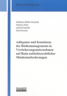 Abbildung von Müller-Reichart / Petry / Kopitzki   Adäquanz und Konsistenz des Risikomanagements in Versicherungsunternehmen auf Basis aufsichtsrechtlicher Mindestanforderungen   2012
