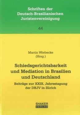 Abbildung von Wiebecke | Schiedsgerichtsbarkeit und Mediation in Brasilien und Deutschland | 1., Aufl | 2013 | Beiträge zur XXIX. Jahrestagun...