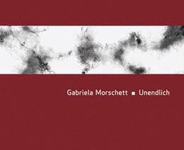 Abbildung von Merk / Markgräfler Museum Müllheim | Gabriela Morschett - Unendlich | 1. Auflage | 2015 | beck-shop.de