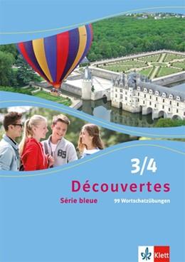 Abbildung von Découvertes Série bleue 3 und 4. 99 Wortschatzübungen. ab Klasse 7   1. Auflage   2015   beck-shop.de