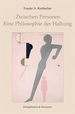 Abbildung von Kurbacher   Zwischen Personen. Eine Philosophie der Haltung   1. Auflage   2017   beck-shop.de