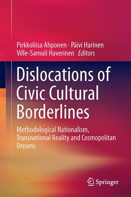 Abbildung von Ahponen / Harinen / Haverinen   Dislocations of Civic Cultural Borderlines   1st ed. 2016   2015   Methodological Nationalism, Tr...