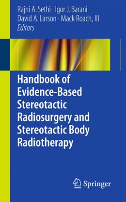 Abbildung von Sethi / Barani | Handbook of Evidence-Based Stereotactic Radiosurgery and Stereotactic Body Radiotherapy | 1. Auflage | 2015 | beck-shop.de