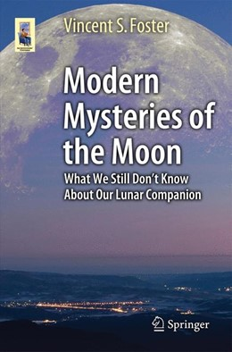 Abbildung von Foster | Modern Mysteries of the Moon | 1st ed. 2016 | 2015 | What We Still Don't Know About...