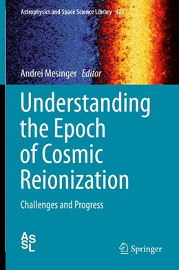 Abbildung von Mesinger   Understanding the Epoch of Cosmic Reionization   1st ed. 2016   2015   Challenges and Progress   423