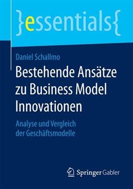 Abbildung von Schallmo | Bestehende Ansätze zu Business Model Innovationen | 2015 | 2015 | Analyse und Vergleich der Gesc...