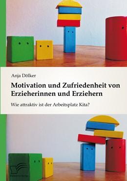 Abbildung von Dölker | Motivation und Zufriedenheit von Erzieherinnen und Erziehern: Wie attraktiv ist der Arbeitsplatz Kita? | 2015