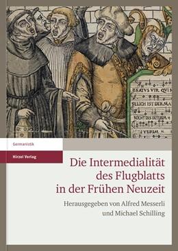Abbildung von Messerli / Schilling | Die Intermedialität des Flugblatts in der Frühen Neuzeit | 1. Auflage | 2015 | beck-shop.de