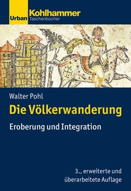 Abbildung von Pohl | Die Völkerwanderung | 3., überarbeitete Auflage | 2021 | Eroberung und Integration