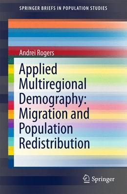 Abbildung von Rogers | Applied Multiregional Demography: Migration and Population Redistribution | 1. Auflage | 2015 | beck-shop.de