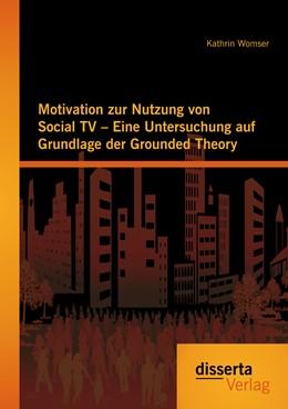 Abbildung von Womser | Motivation zur Nutzung von Social TV - Eine Untersuchung auf Grundlage der Grounded Theory | Erstauflage | 2015