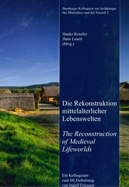 Abbildung von Wolters / Losert / Kenzler | Die Rekonstruktion mittelalterlicher Lebenswelten - The Reconstruction of Medieval Lifeworlds | 2015 | Ein Kolloquium zum 60. Geburts...