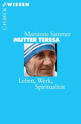 Abbildung von Sammer, Marianne   Mutter Teresa   2006   Leben, Werk, Spiritualität   2405