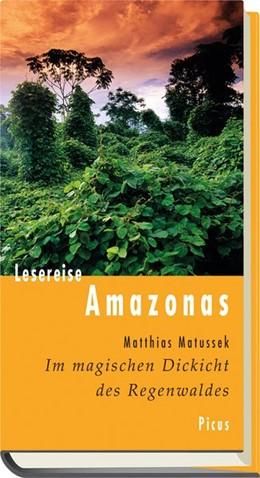 Abbildung von Matussek | Im magischen Dickicht des Regenwaldes. Reise durch den Amazonas | 2015
