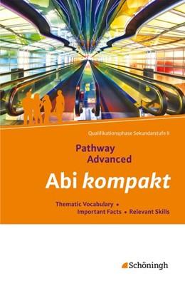 Abbildung von Pathway Advanced. Abi kompakt. Lese- und Arbeitsbuch Englisch für die Qualifikationsphase der gymnasialen Oberstufe - Neubearbeitung   1. Auflage   2015   beck-shop.de