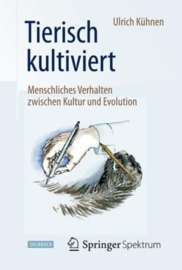 Abbildung von Kühnen | Tierisch kultiviert - Menschliches Verhalten zwischen Kultur und Evolution | 1. Auflage | 2015 | beck-shop.de