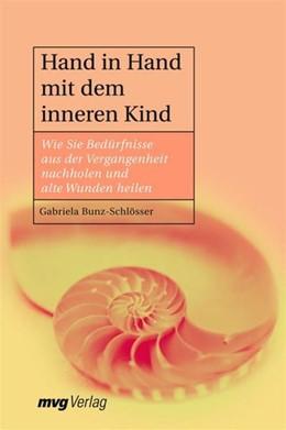 Abbildung von Bunz-Schlösser | Hand in Hand mit dem inneren Kind | 2006 | Wie Sie Bedürfnisse aus der Ve...