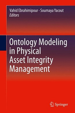 Abbildung von Ebrahimipour / Yacout   Ontology Modeling in Physical Asset Integrity Management   1. Auflage   2015   beck-shop.de