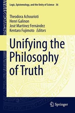 Abbildung von Achourioti / Galinon | Unifying the Philosophy of Truth | 1. Auflage | 2015 | beck-shop.de