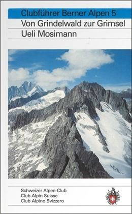 Abbildung von Mosimann | Alpinführer/ Clubführer. Berner Alpen 05 | 6. Auflage | 1996 | Von Grindelwald zur Grimsel
