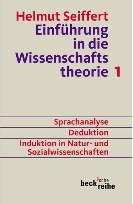 Cover: Helmut Seiffert, Einführung in die Wissenschaftstheorie Bd. 1: Sprachanalyse, Deduktion, Induktion in Natur- und Sozialwissenschaften