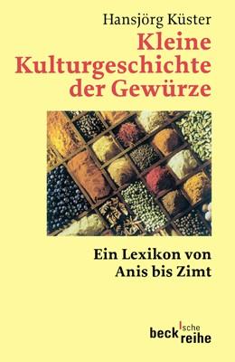 Abbildung von Küster, Hansjörg | Kleine Kulturgeschichte der Gewürze | 2. Auflage | 2003 | 1225 | beck-shop.de
