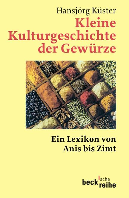 Cover: Hansjörg Küster, Kleine Kulturgeschichte der Gewürze