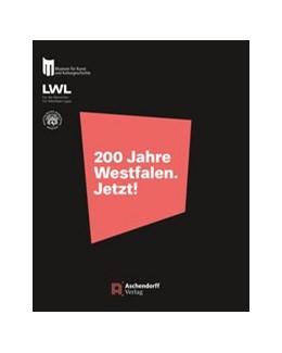 Abbildung von 200 Jahre Westfalen. Jetzt! | 2015 | Katalog zur Ausstellung der St...