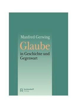 Abbildung von Glaube in Geschichte und Gegenwart | 2015 | Festschrift für Ludwig Hödl