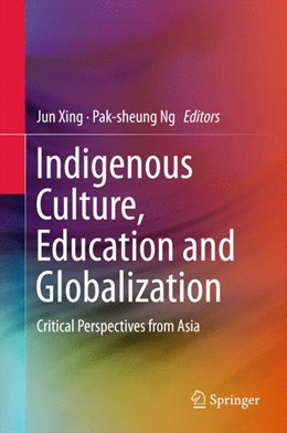Abbildung von Xing / Ng   Indigenous Culture, Education and Globalization   1st ed. 2016   2015   Critical Perspectives from Asi...
