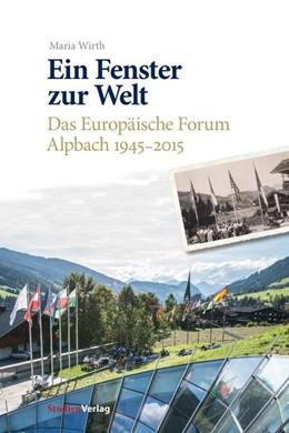 Abbildung von Wirth / Europäisches Forum Alpbach | Ein Fenster zur Welt | mit zahlreichen Abbildungen | 2015 | Das Europäische Forum Alpbach ...