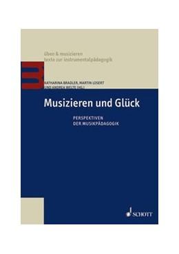Abbildung von Welte / Losert / Bradler | Musizieren und Glück | 2015 | Perspektiven der Musikpädagogi...