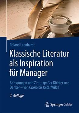 Abbildung von Leonhardt | Klassische Literatur als Inspiration für Manager | 2., überarb. u. erw. Aufl. 2015 | 2015 | Anregungen und Zitate großer D...